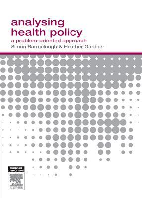 Analysing Health Policy: A Problem-Oriented Approach  by  Simon Barraclough