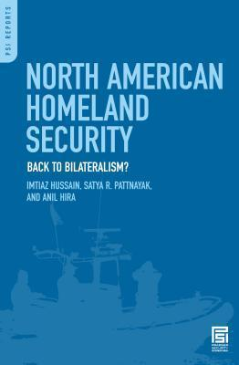 North American Homeland Security: Back to Bilateralism?: Back to Bilateralism? Imtiaz Hussain