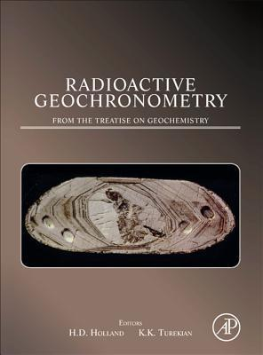 Radioactive Geochronometry: A Derivative of the Treatise on Geochemistry  by  Heinrich D. Holland