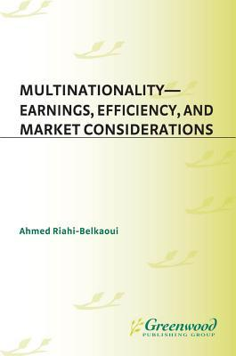 Multinationality--Earnings, Efficiency, and Market Considerations  by  Ahmed Riahi-Belkaoui