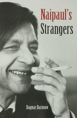 Naipauls Strangers  by  Dagmar Barnouw
