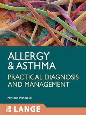 Allergy and Asthma: Practical Diagnosis and Management: Practical Diagnosis and Management Massoud Mahmoudi