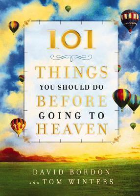 101 Things You Should Do Before Going to Heaven David Bordon