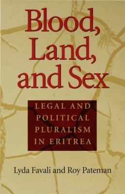 Blood, Land, and Sex: Legal and Political Pluralism in Eritrea Lyda Favali