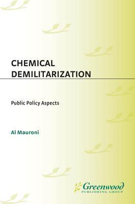 Chemical Demilitarization: Public Policy Aspects Al Mauroni