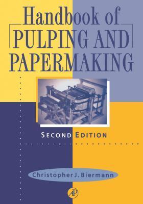 Handbook of Pulping and Papermaking Christopher J Biermann