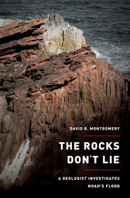 The Rocks Dont Lie: A Geologist Investigates Noahs Flood David R. Montgomery