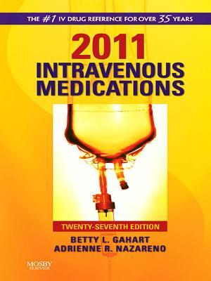 2011 Intravenous Medications - Pageburst on Vitalsource: A Handbook for Nurses and Health Professionals  by  Betty L. Gahart