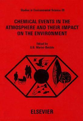 Chemical Events in the Atmosphere and Their Impact on the Environment  by  G.B. Marini-Bettolo