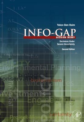 Info-Gap Decision Theory: Decisions Under Severe Uncertainty  by  Yakov Ben-Haim