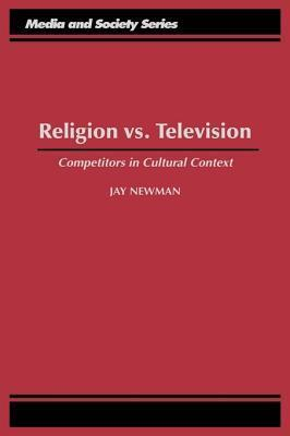 Religion vs. Television: Competitors in Cultural Context  by  Jay Newman