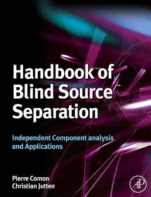Handbook of Blind Source Separation: Independent Component Analysis and Applications  by  Pierre Comon