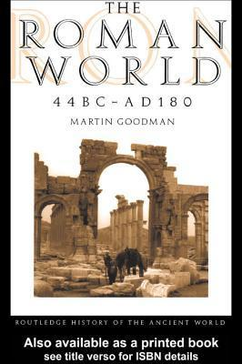 The Roman World 44 BC - AD 180  by  Martin Goodman