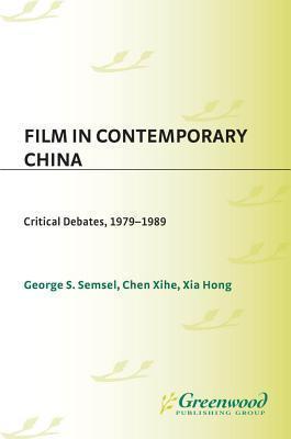 Film in Contemporary China: Critical Debates, 1979-1989 George Semsel
