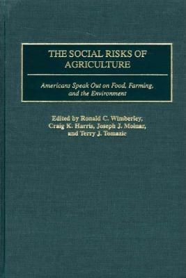 The Social Risks of Agriculture: Americans Speak Out on Food, Farming, and the Environment  by  Ronald C. Wimberley