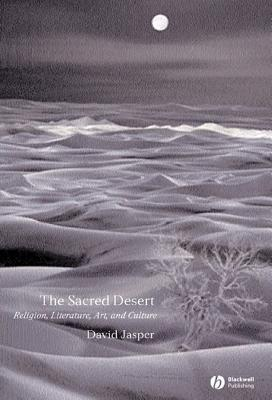 The Sacred Desert: Religion, Literature, Art and Culture David Jasper