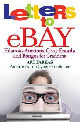 Letters to Ebay: Hilarious Auctions, Crazy Emails, and Bongos for Grandma Art Farkas