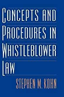Concepts and Procedures in Whistleblower Law  by  Stephen M. Kohn
