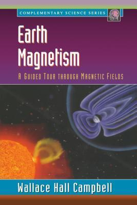 Earth Magnetism: A Guided Tour Through Magnetic Fields  by  Wallace H Campbell