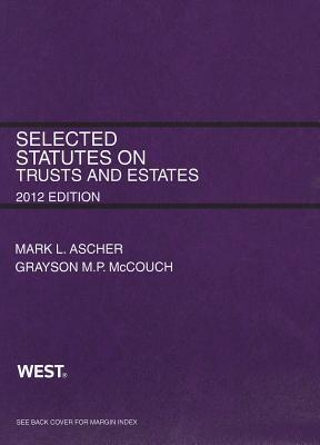 Ascher and McCouchs Selected Statutes on Trusts and Estates, 2012  by  Mark L. Ascher