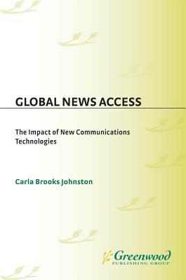 Global News Access: The Impact of New Communications Technologies Carla Brooks Johnston
