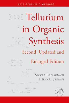 Tellurium in Organic Synthesis: Second, Updated and Enlarged Edition  by  Nicola Petragnani