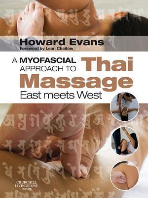 A Myofascial Approach to Thai Massage E-Book.: East Meets West Howard Derek Evans