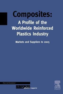 Composites - A Profile of the World-Wide Reinforced Plastics Industry, Markets & Suppliers to 2005  by  Trevor F. Starr