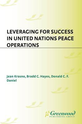 Leveraging for Success in United Nations Peace Operations  by  Jean Krasno
