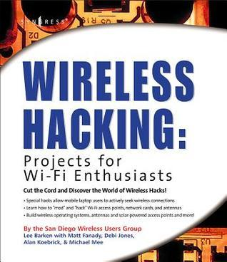 Wireless Hacking: Projects for Wi-Fi Enthusiasts: Cut the Cord and Discover the World of Wireless Hacks!  by  Lee Barken