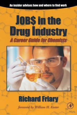 Jobs in the Drug Industry: A Career Guide for Chemists Richard J Friary