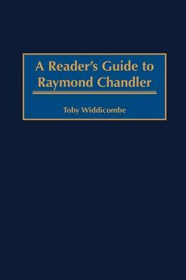 A Readers Guide To Raymond Chandler Toby Widdicombe