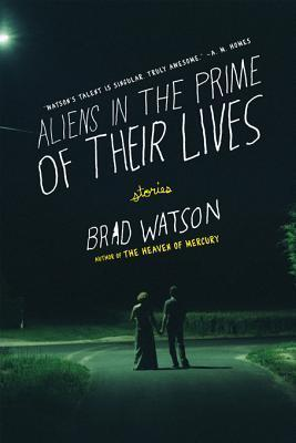 Aliens in the Prime of Their Lives: Stories  by  Brad Watson