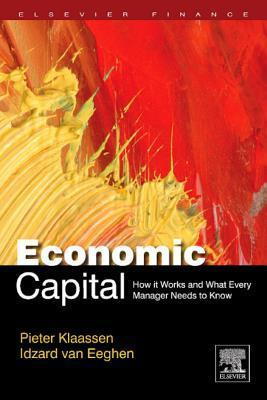 Economic Capital: What It Is and What Every Bank Manager Should Know  by  Pieter Klaassen