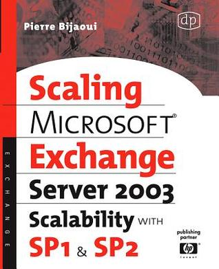 Microsoft (R) Exchange Server 2003 Scalability with Sp1 and Sp2  by  Pierre Bijaoui