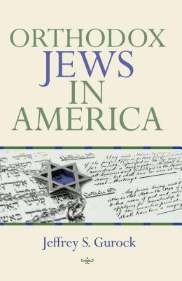 Orthodox Jews in America  by  Jeffrey S. Gurock