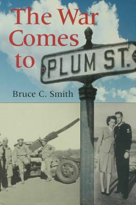 The War Comes to Plum Street  by  Bruce C. Smith