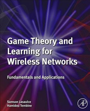 Game Theory and Learning for Wireless Networks: Fundamentals and Applications  by  Samson Lasaulce