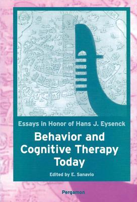 Behavior and Cognitive Therapy Today: Essays in Honor of Hans J. Eysenck: Essays in Honour of Hans J. Eysenck E Sanavio