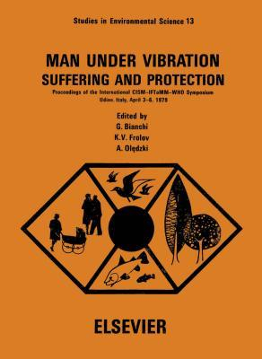 Man Under Vibration, Suffering and Protection: Proceedings of the International Cism-Iftomm-Who Symposium, Udine, Italy, April 3-6, 1979  by  Giovanni Bianchi