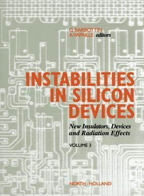 Instabilities in Silicon Devices, Volume 3: New Insulators, Devices and Radiation Effects  by  Gerard Barbottin