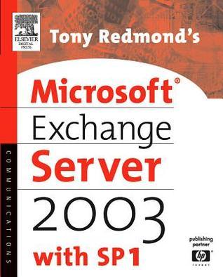 Tony Redmonds Microsoft Exchange Server 2003: With Sp1 Tony Redmond