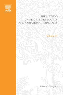 The Method of Weighted Residuals and Variational Principles: With Application in Fluid Mechanics, Heat and Mass Transfer  by  Bruce A. Finlayson
