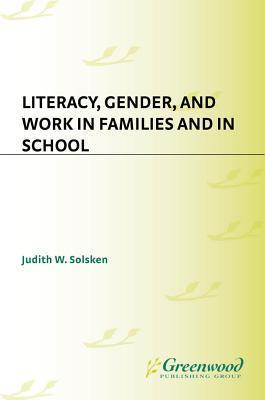 Literacy, Gender, and Work: In Families and in School  by  Judith Solsken