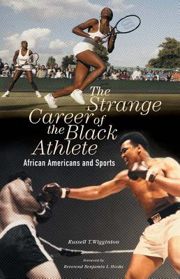 Strange Career of the Black Athlete: African Americans and Sports Russell T Wigginton