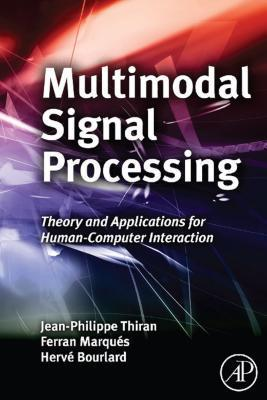 Multi-Modal Signal Processing: Methods and Techniques to Build Multimodal Interactive Systems  by  Jean-Philippe Thiran