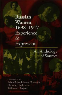 Russian Women, 1698 1917 Experience And Expression, An Anthology Of Sources Robin Bisha