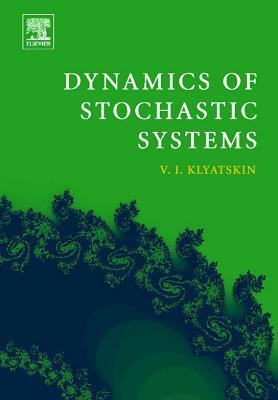 Dynamics of Stochastic Systems  by  Valery I. Klyatskin
