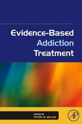 Evidence-Based Addiction Treatment Peter M. Miller