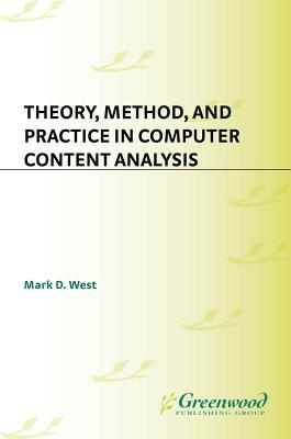 Theory, Method, and Practice in Computer Content Analysis  by  Mark D. West